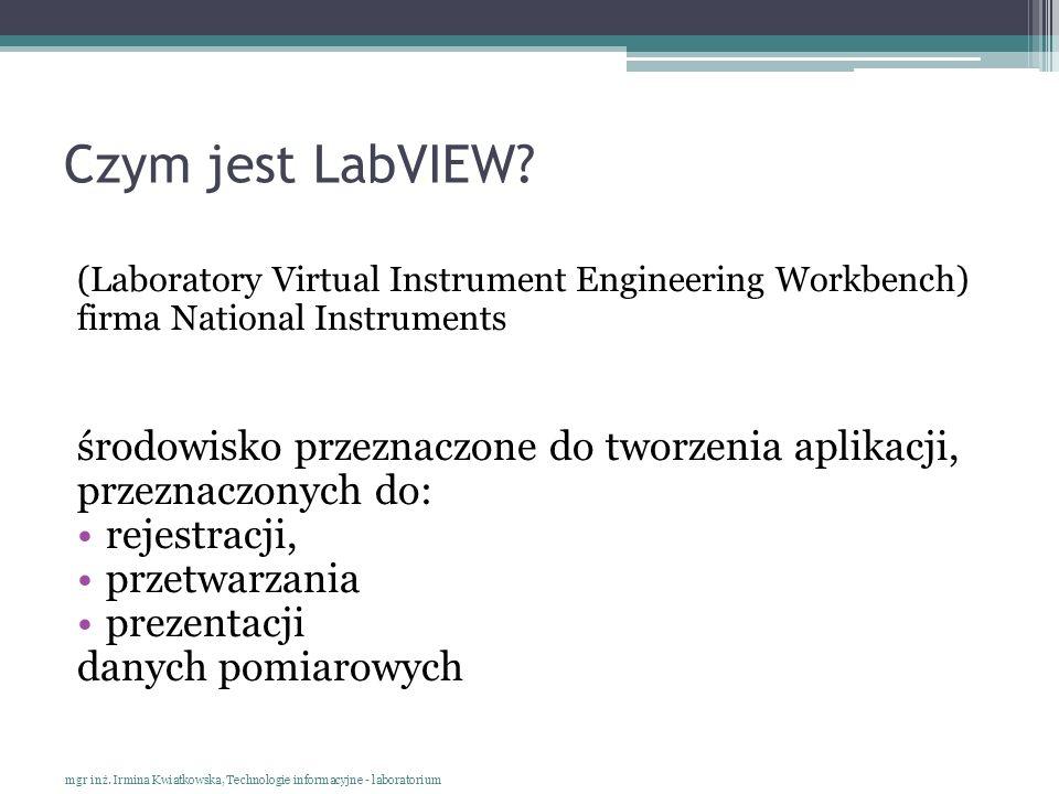 Czym jest LabVIEW? (Laboratory Virtual Instrument Engineering Workbench) firma National Instruments środowisko przeznaczone do tworzenia aplikacji, pr