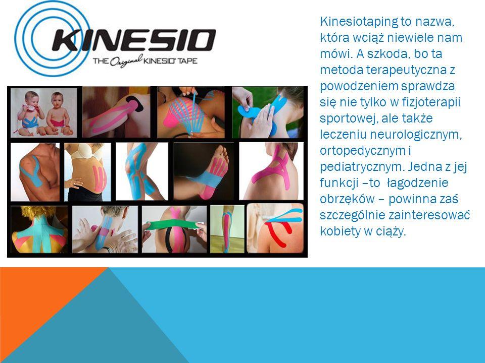Kinesiotaping to nazwa, która wciąż niewiele nam mówi. A szkoda, bo ta metoda terapeutyczna z powodzeniem sprawdza się nie tylko w fizjoterapii sporto
