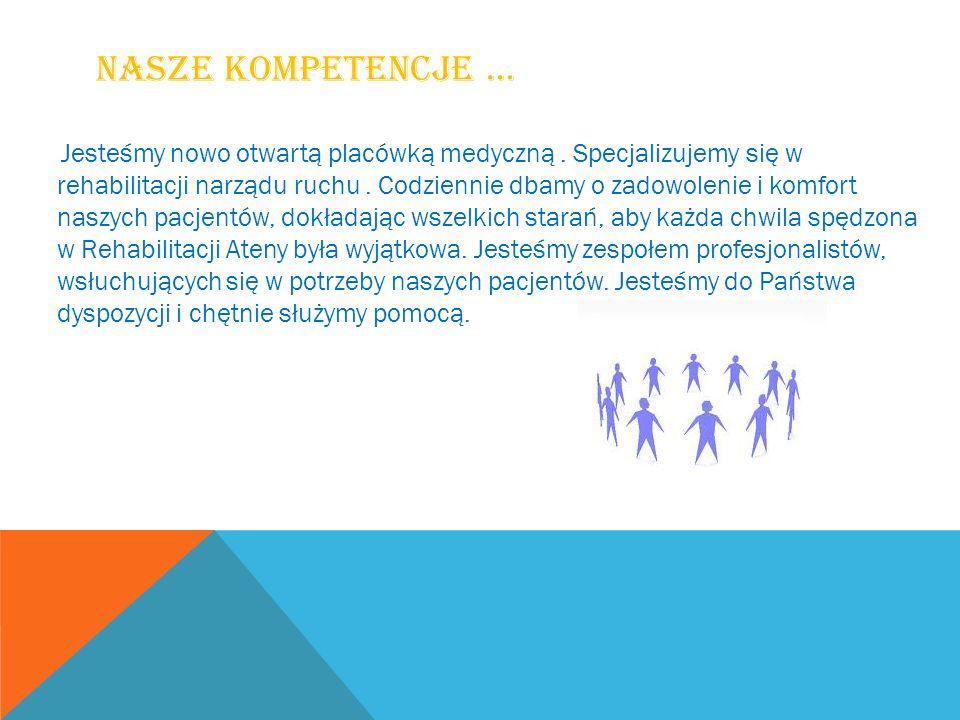 NASZE KOMPETENCJE … Jesteśmy nowo otwartą placówką medyczną. Specjalizujemy się w rehabilitacji narządu ruchu. Codziennie dbamy o zadowolenie i komfor