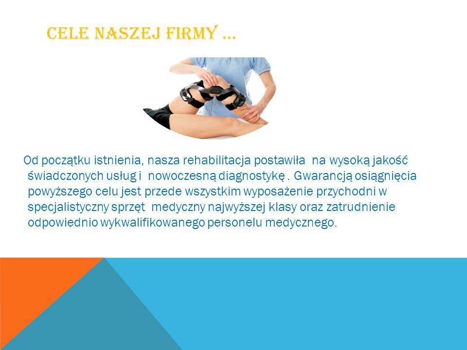 CELE NASZEJ FIRMY … Od początku istnienia, nasza rehabilitacja postawiła na wysoką jakość świadczonych usług i nowoczesną diagnostykę. Gwarancją osiąg