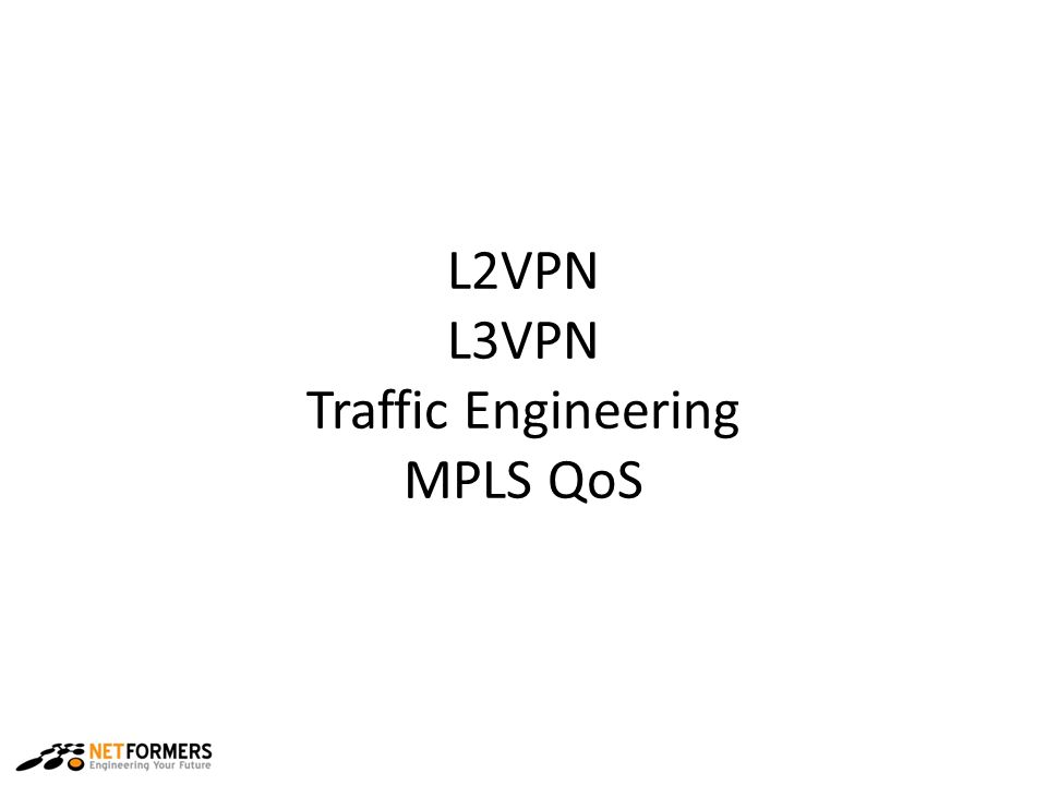 L2VPN L3VPN Traffic Engineering MPLS QoS