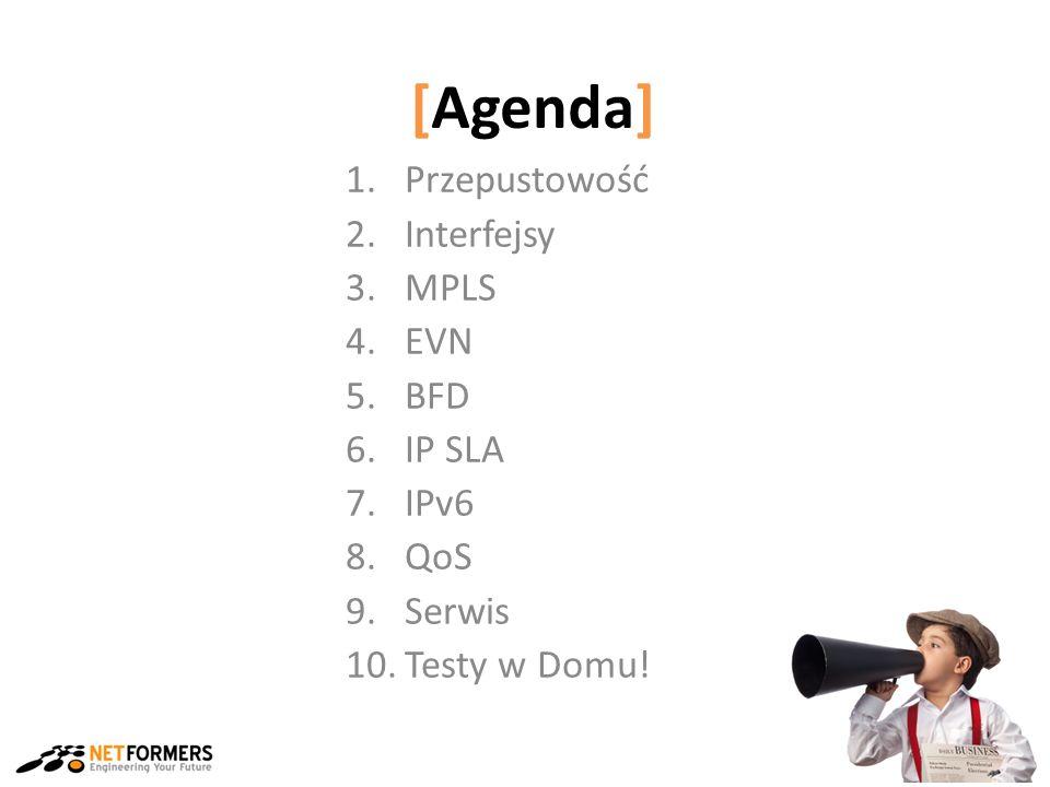 [Agenda] 1.Przepustowość 2.Interfejsy 3.MPLS 4.EVN 5.BFD 6.IP SLA 7.IPv6 8.QoS 9.Serwis 10.Testy w Domu!