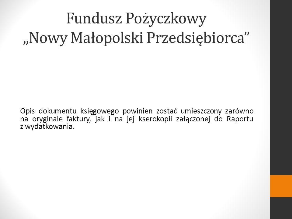 Fundusz Pożyczkowy Nowy Małopolski Przedsiębiorca Opis dokumentu księgowego powinien zostać umieszczony zarówno na oryginale faktury, jak i na jej kserokopii załączonej do Raportu z wydatkowania.