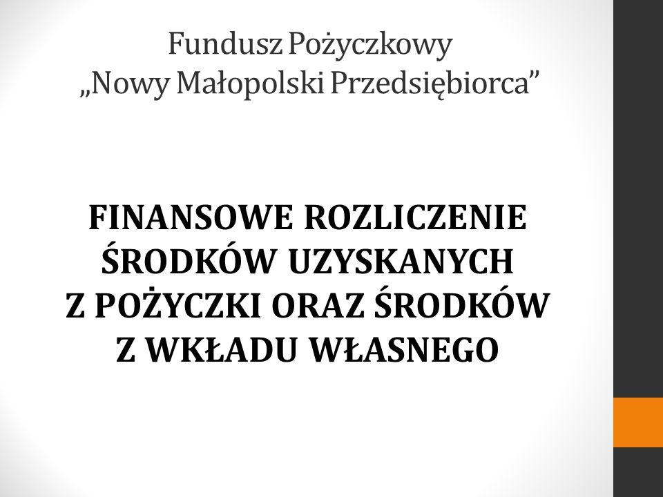 FINANSOWE ROZLICZENIE ŚRODKÓW UZYSKANYCH Z POŻYCZKI ORAZ ŚRODKÓW Z WKŁADU WŁASNEGO Fundusz Pożyczkowy Nowy Małopolski Przedsiębiorca