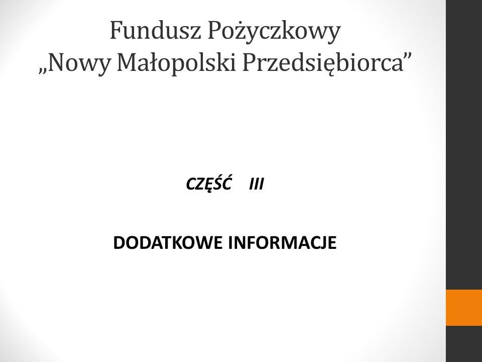 Fundusz Pożyczkowy Nowy Małopolski Przedsiębiorca CZĘŚĆ III DODATKOWE INFORMACJE