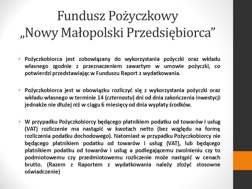 Fundusz Pożyczkowy Nowy Małopolski Przedsiębiorca Pożyczkobiorca jest zobowiązany do wykorzystania pożyczki oraz wkładu własnego zgodnie z przeznaczeniem zawartym w umowie pożyczki, co potwierdzi przedstawiając w Funduszu Raport z wydatkowania.
