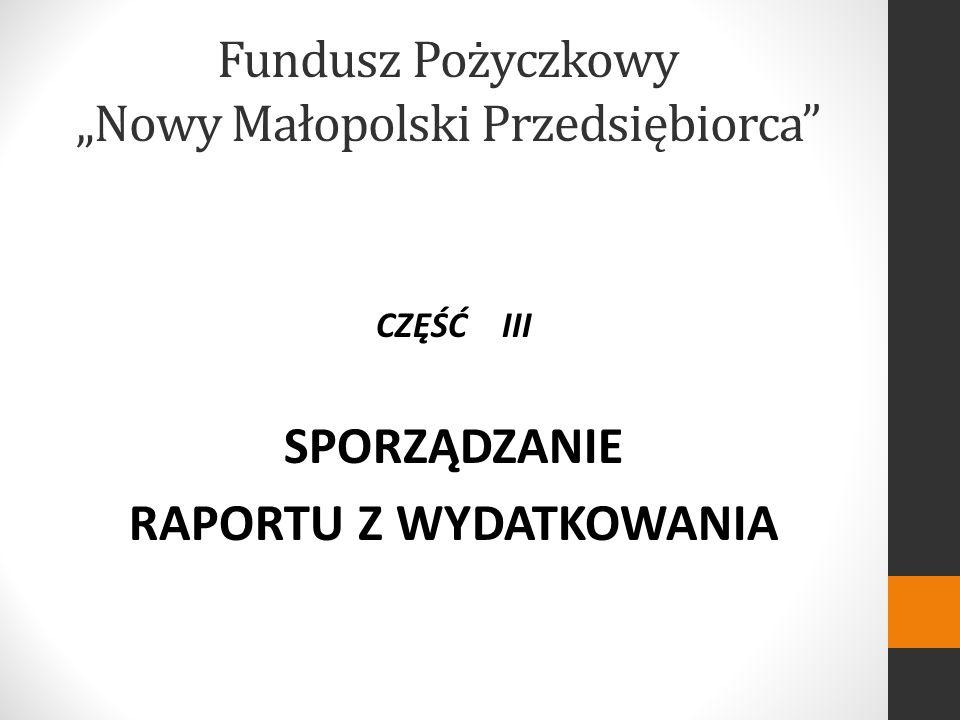 Fundusz Pożyczkowy Nowy Małopolski Przedsiębiorca CZĘŚĆ III SPORZĄDZANIE RAPORTU Z WYDATKOWANIA