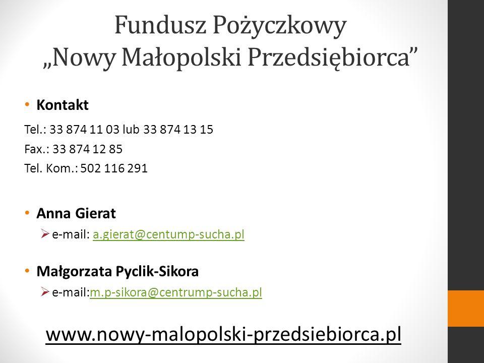 Fundusz Pożyczkowy Nowy Małopolski Przedsiębiorca Kontakt Tel.: 33 874 11 03 lub 33 874 13 15 Fax.: 33 874 12 85 Tel.