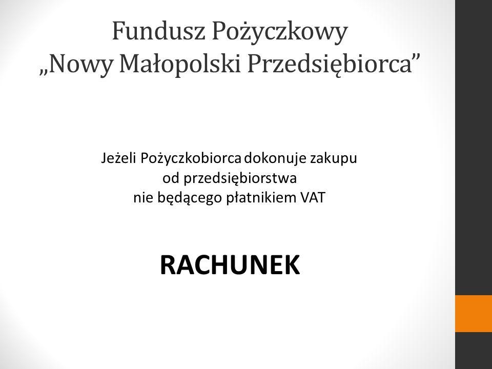 Fundusz Pożyczkowy Nowy Małopolski Przedsiębiorca Jeżeli Pożyczkobiorca dokonuje zakupu od przedsiębiorstwa nie będącego płatnikiem VAT RACHUNEK