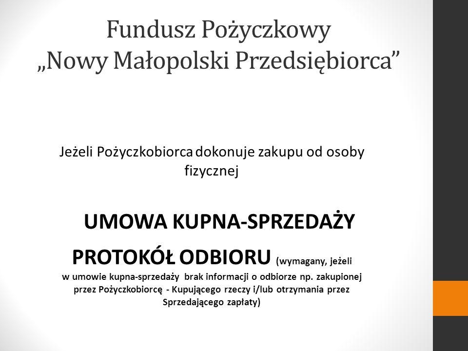 Fundusz Pożyczkowy Nowy Małopolski Przedsiębiorca Jeżeli Pożyczkobiorca dokonuje zakupu od osoby fizycznej UMOWA KUPNA-SPRZEDAŻY PROTOKÓŁ ODBIORU (wymagany, jeżeli w umowie kupna-sprzedaży brak informacji o odbiorze np.