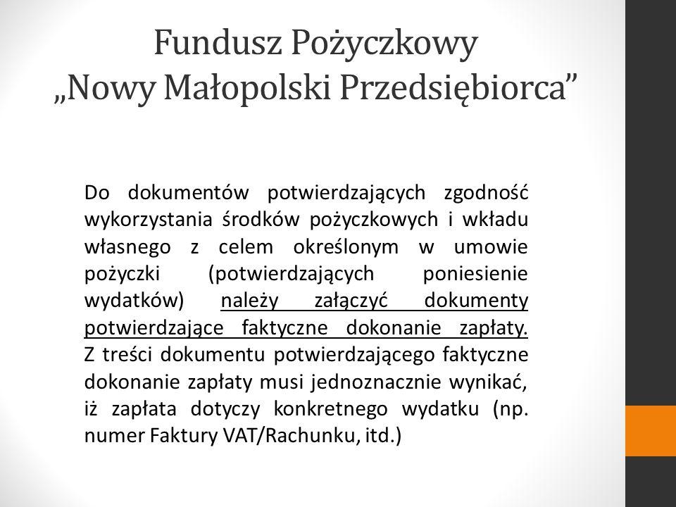 Fundusz Pożyczkowy Nowy Małopolski Przedsiębiorca Do dokumentów potwierdzających zgodność wykorzystania środków pożyczkowych i wkładu własnego z celem określonym w umowie pożyczki (potwierdzających poniesienie wydatków) należy załączyć dokumenty potwierdzające faktyczne dokonanie zapłaty.