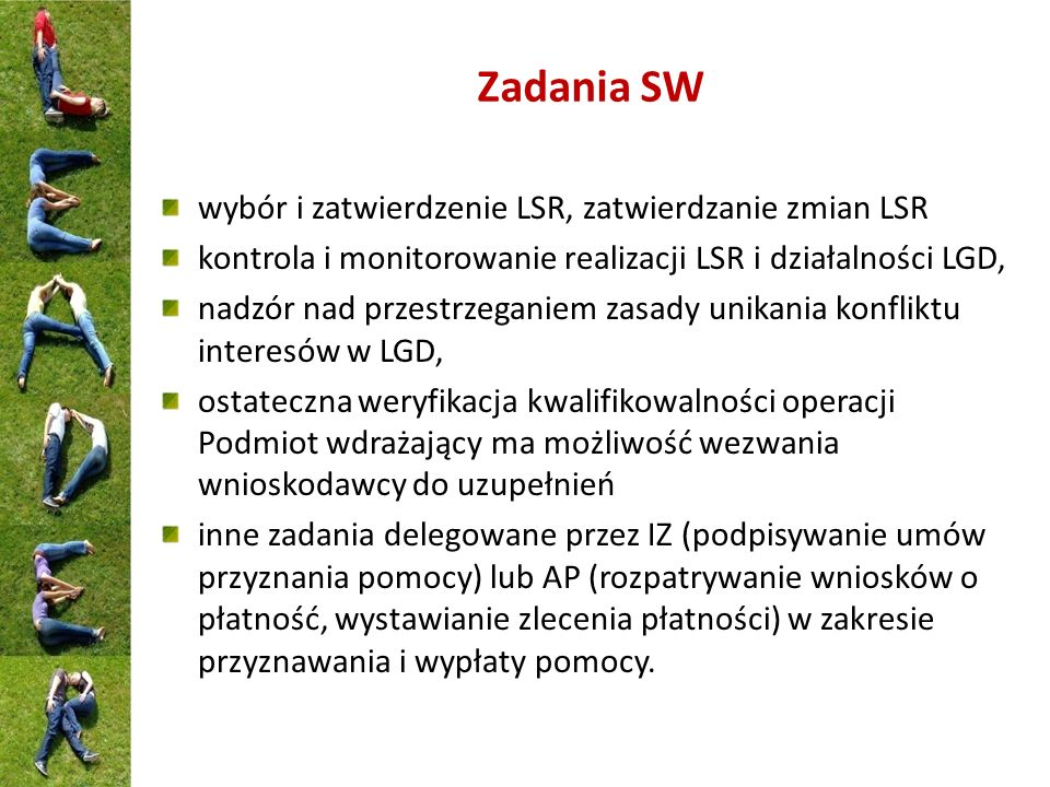 Zadania SW wybór i zatwierdzenie LSR, zatwierdzanie zmian LSR kontrola i monitorowanie realizacji LSR i działalności LGD, nadzór nad przestrzeganiem z