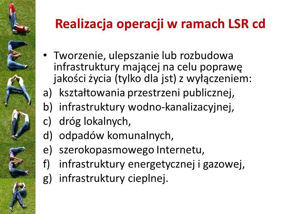 Realizacja operacji w ramach LSR cd Tworzenie, ulepszanie lub rozbudowa infrastruktury mającej na celu poprawę jakości życia (tylko dla jst) z wyłącze