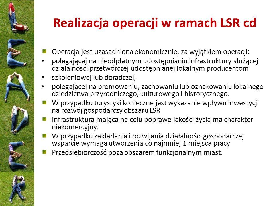 Realizacja operacji w ramach LSR cd Operacja jest uzasadniona ekonomicznie, za wyjątkiem operacji: polegającej na nieodpłatnym udostępnianiu infrastru
