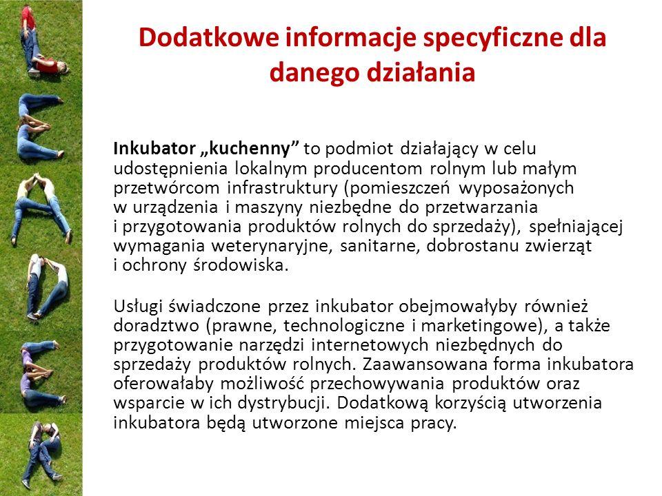 Dodatkowe informacje specyficzne dla danego działania Inkubator kuchenny to podmiot działający w celu udostępnienia lokalnym producentom rolnym lub ma