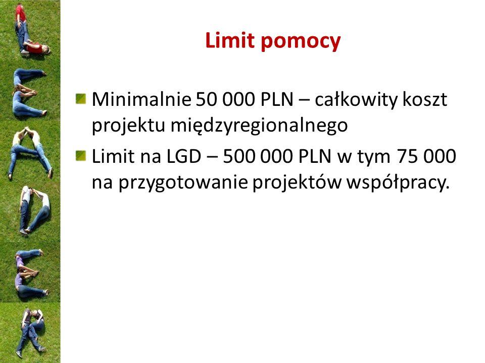 Limit pomocy Minimalnie 50 000 PLN – całkowity koszt projektu międzyregionalnego Limit na LGD – 500 000 PLN w tym 75 000 na przygotowanie projektów ws