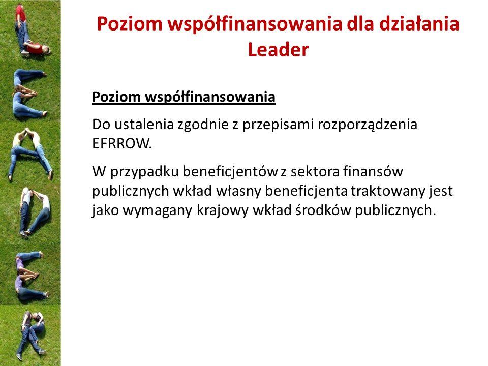 Poziom współfinansowania dla działania Leader Poziom współfinansowania Do ustalenia zgodnie z przepisami rozporządzenia EFRROW. W przypadku beneficjen