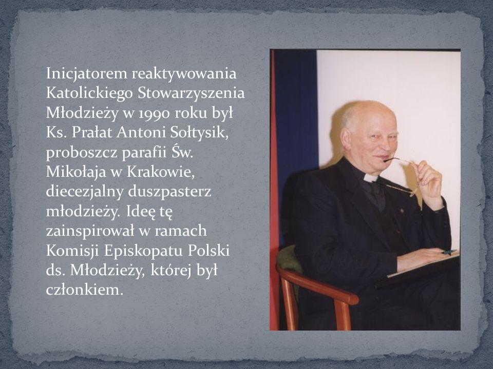Inicjatorem reaktywowania Katolickiego Stowarzyszenia Młodzieży w 1990 roku był Ks. Prałat Antoni Sołtysik, proboszcz parafii Św. Mikołaja w Krakowie,