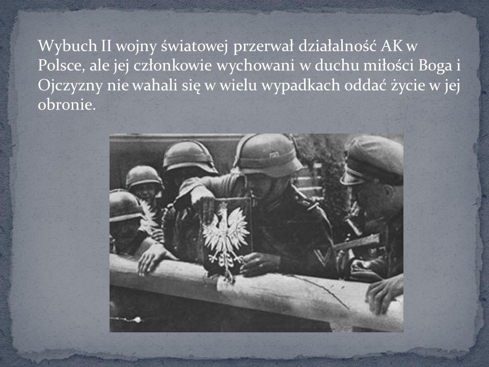 Wybuch II wojny światowej przerwał działalność AK w Polsce, ale jej członkowie wychowani w duchu miłości Boga i Ojczyzny nie wahali się w wielu wypadk