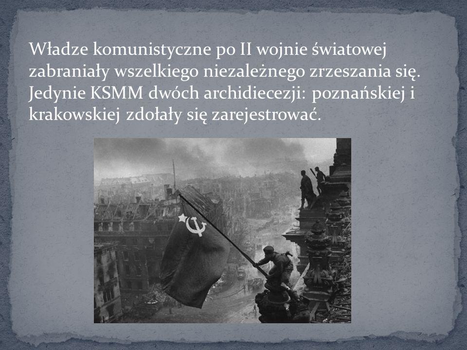 Władze komunistyczne po II wojnie światowej zabraniały wszelkiego niezależnego zrzeszania się. Jedynie KSMM dwóch archidiecezji: poznańskiej i krakows