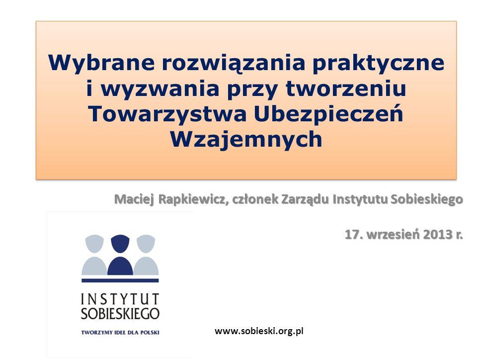 Wybrane rozwiązania praktyczne i wyzwania przy tworzeniu Towarzystwa Ubezpieczeń Wzajemnych Maciej Rapkiewicz, członek Zarządu Instytutu Sobieskiego 1