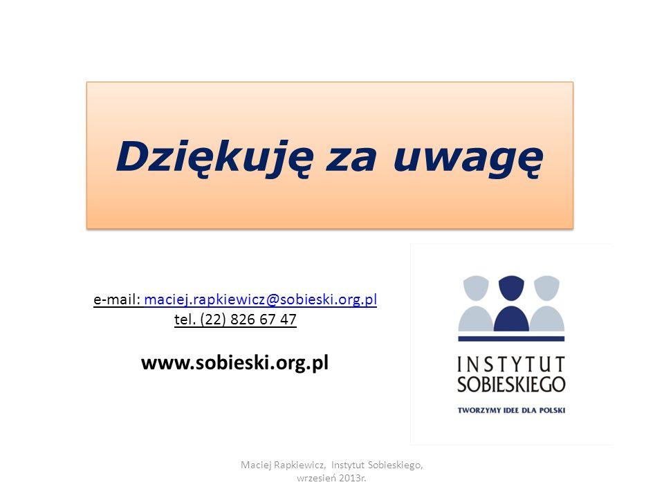 Dziękuję za uwagę Maciej Rapkiewicz, Instytut Sobieskiego, wrzesień 2013r. e-mail: maciej.rapkiewicz@sobieski.org.plmaciej.rapkiewicz@sobieski.org.pl