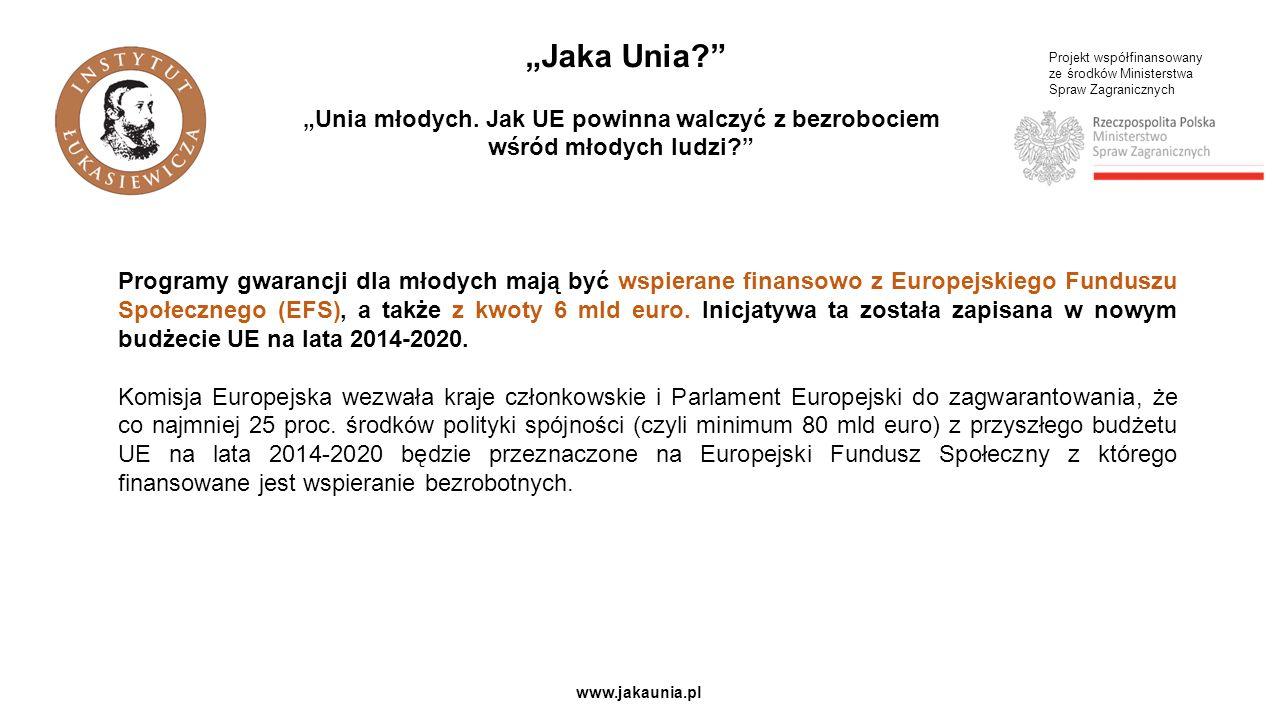 Projekt współfinansowany ze środków Ministerstwa Spraw Zagranicznych www.jakaunia.pl Unia młodych.