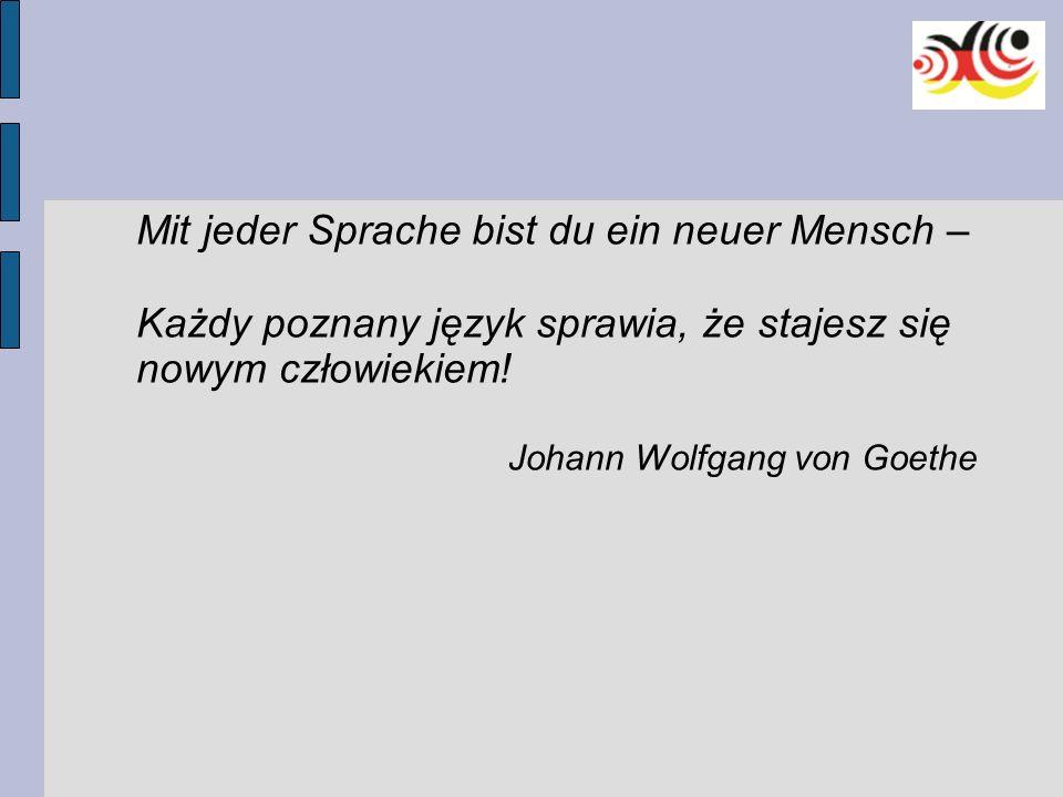 Mit jeder Sprache bist du ein neuer Mensch – Każdy poznany język sprawia, że stajesz się nowym człowiekiem! Johann Wolfgang von Goethe