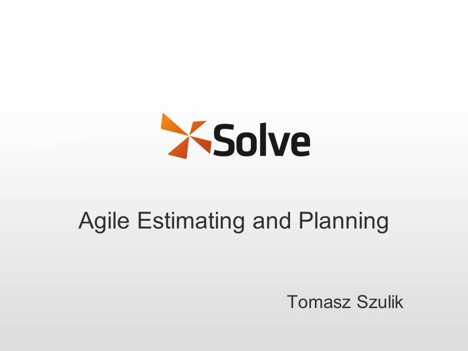 Agile Estimating and Planning Tomasz Szulik