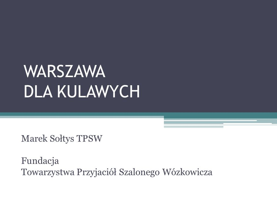 WARSZAWA DLA KULAWYCH Marek Sołtys TPSW Fundacja Towarzystwa Przyjaciół Szalonego Wózkowicza