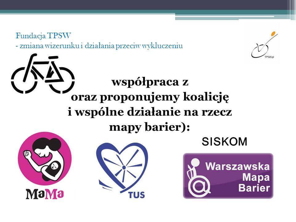 Fundacja TPSW - zmiana wizerunku i dzia ł ania przeciw wykluczeniu współpraca z oraz proponujemy koalicję i wspólne działanie na rzecz mapy barier): S