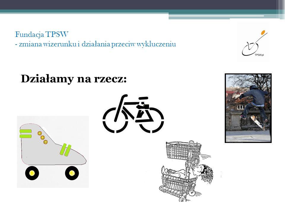 Fundacja TPSW - zmiana wizerunku i dzia ł ania przeciw wykluczeniu Działamy na rzecz: PSÓW ASYSTUJĄCYCH * Partner merytoryczny