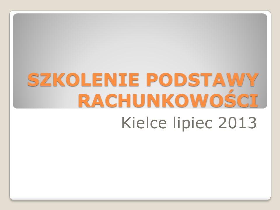 SZKOLENIE PODSTAWY RACHUNKOWOŚCI Kielce lipiec 2013