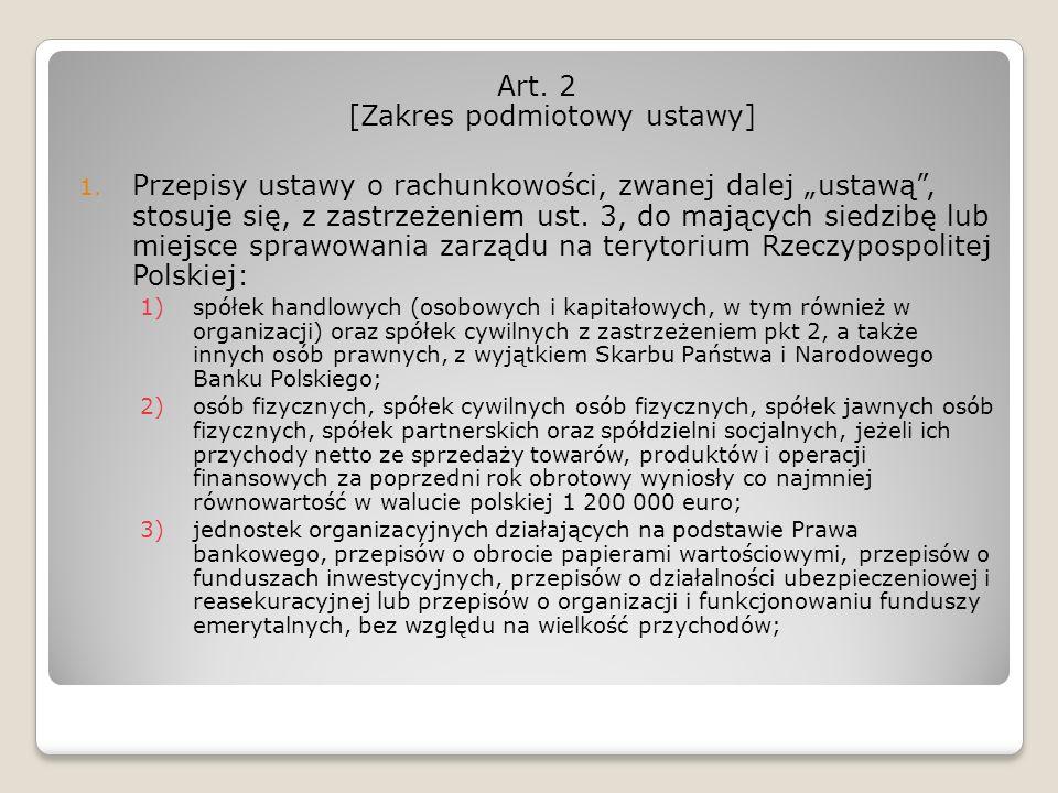 Art. 2 [Zakres podmiotowy ustawy] 1. Przepisy ustawy o rachunkowości, zwanej dalej ustawą, stosuje się, z zastrzeżeniem ust. 3, do mających siedzibę l