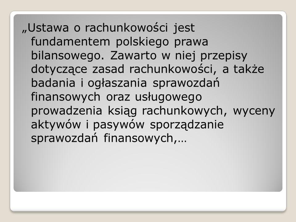 Ustawa o rachunkowości jest fundamentem polskiego prawa bilansowego. Zawarto w niej przepisy dotyczące zasad rachunkowości, a także badania i ogłaszan