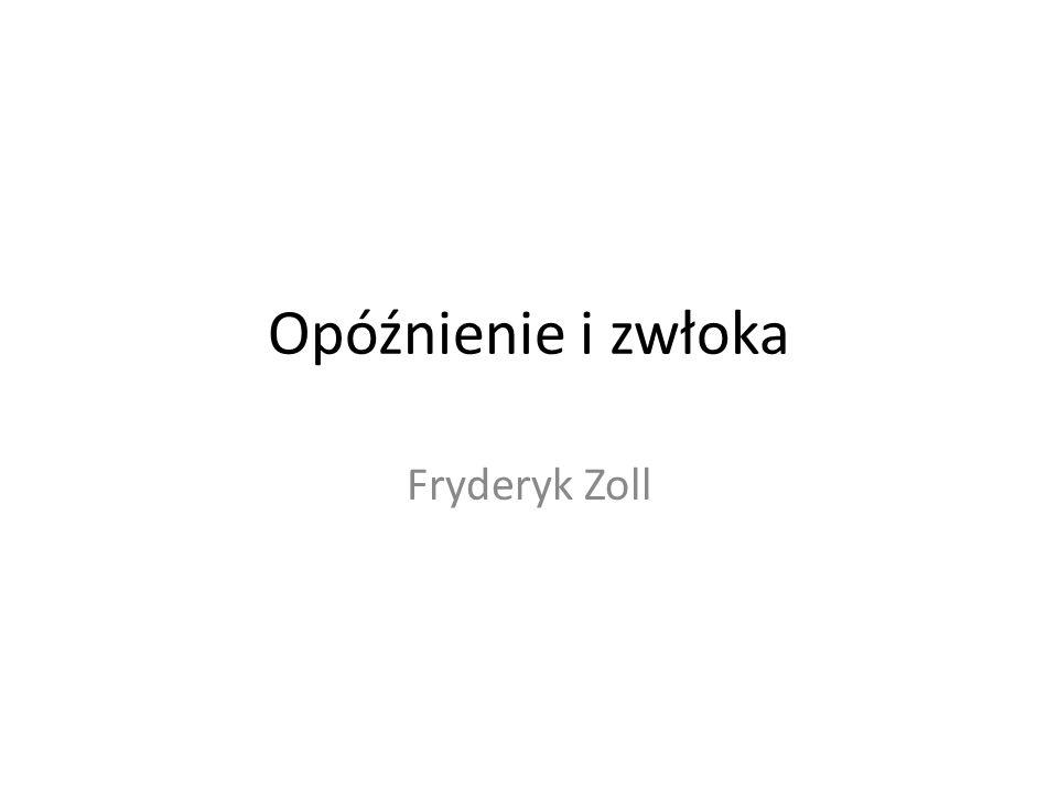 Opóźnienie i zwłoka Fryderyk Zoll