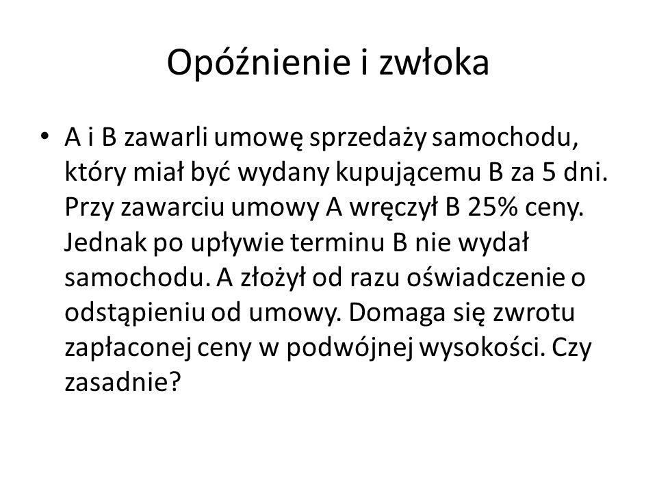 Opóźnienie i zwłoka A pożyczył kwotę 1000 zł B.Pożyczka miała być zwrócona w terminie 10 dni.