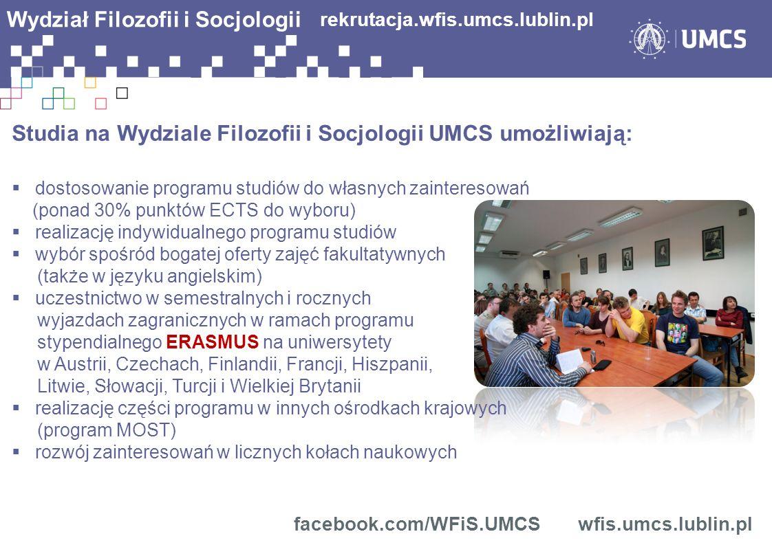 Wydział Filozofii i Socjologii Studia na Wydziale Filozofii i Socjologii UMCS umożliwiają: dostosowanie programu studiów do własnych zainteresowań (po