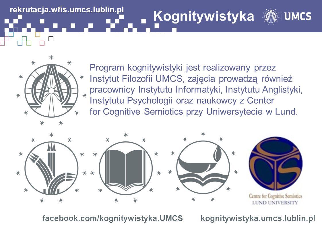 Program kognitywistyki jest realizowany przez Instytut Filozofii UMCS, zajęcia prowadzą również pracownicy Instytutu Informatyki, Instytutu Anglistyki