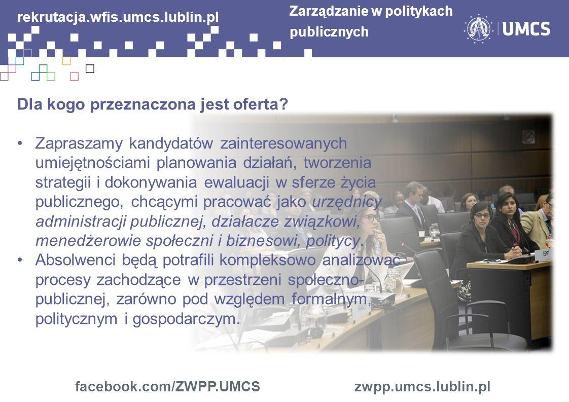 facebook.com/ZWPP.UMCS zwpp.umcs.lublin.pl Zarządzanie w politykach publicznych rekrutacja.wfis.umcs.lublin.pl Dla kogo przeznaczona jest oferta? Zapr