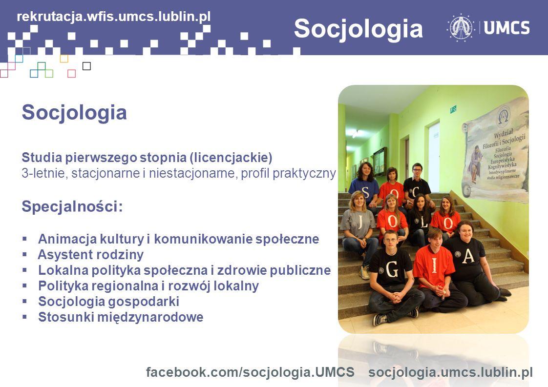 Socjologia Studia pierwszego stopnia (licencjackie) 3-letnie, stacjonarne i niestacjonarne, profil praktyczny Specjalności: Animacja kultury i komunik