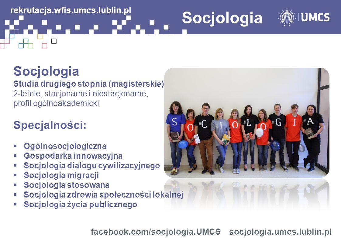 Socjologia Studia drugiego stopnia (magisterskie) 2-letnie, stacjonarne i niestacjonarne, profil ogólnoakademicki Specjalności: Ogólnosocjologiczna Go