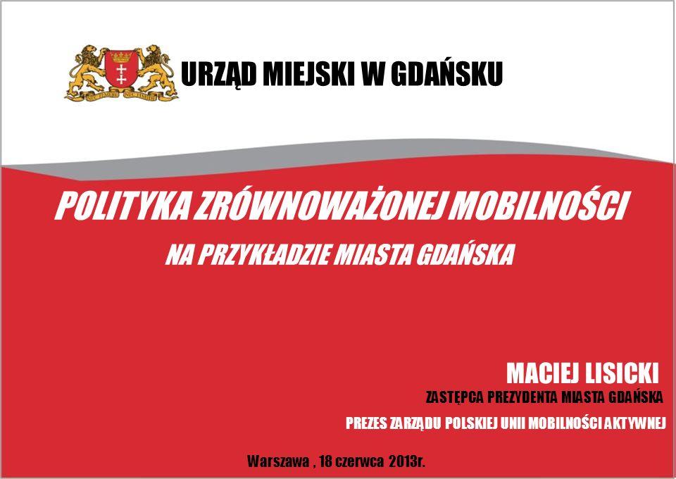 POLITYKA ZRÓWNOWAŻONEJ MOBILNOŚCI NA PRZYKŁADZIE MIASTA GDAŃSKA Warszawa, 18 czerwca 2013r.