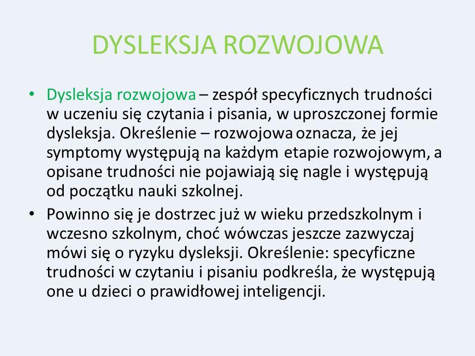 DYSLEKSJA ROZWOJOWA Dysleksja rozwojowa – zespół specyficznych trudności w uczeniu się czytania i pisania, w uproszczonej formie dysleksja. Określenie