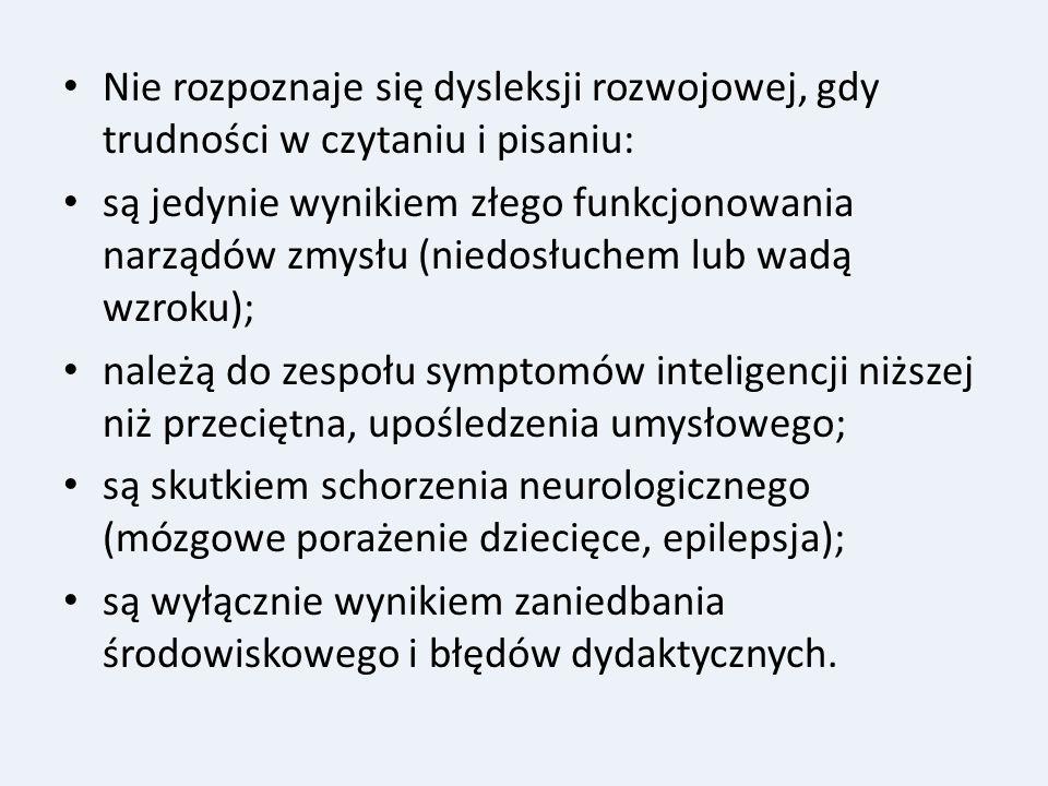 Nie rozpoznaje się dysleksji rozwojowej, gdy trudności w czytaniu i pisaniu: są jedynie wynikiem złego funkcjonowania narządów zmysłu (niedosłuchem lu