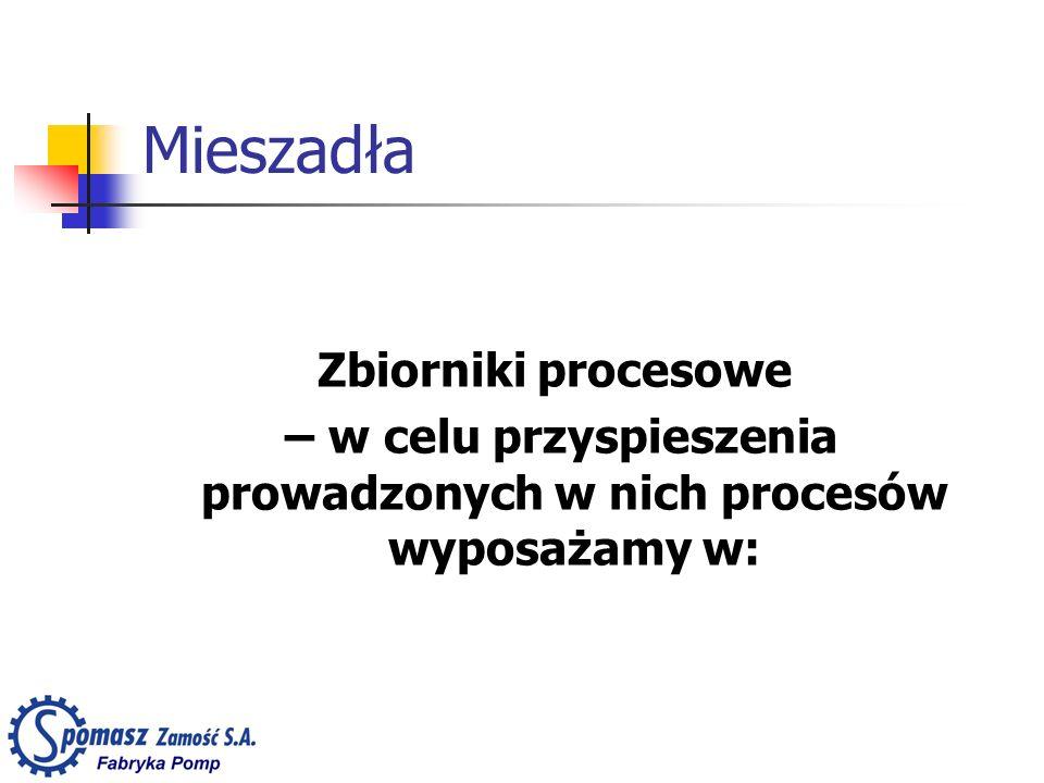 Mieszadła Zbiorniki procesowe – w celu przyspieszenia prowadzonych w nich procesów wyposażamy w: