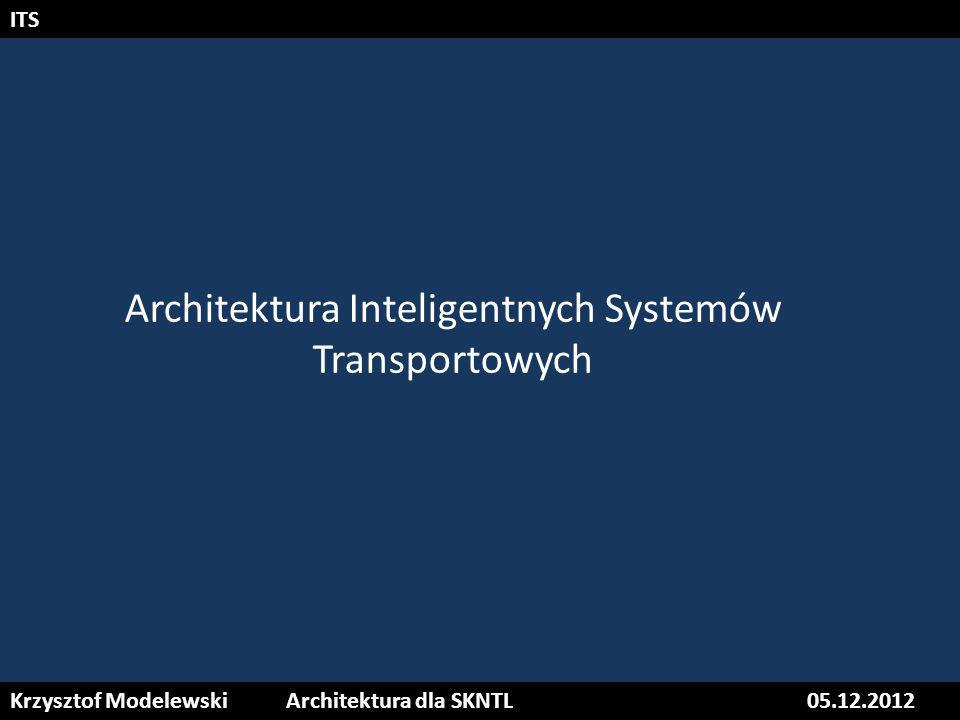 Krzysztof ModelewskiArchitektura dla SKNTL05.12.2012 ITS