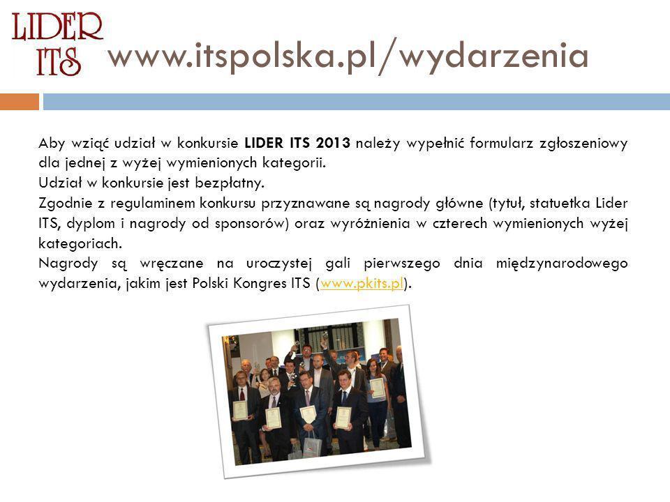 wwwww.itspolska.pl/wydarzenia Aby wziąć udział w konkursie LIDER ITS 2013 należy wypełnić formularz zgłoszeniowy dla jednej z wyżej wymienionych kateg