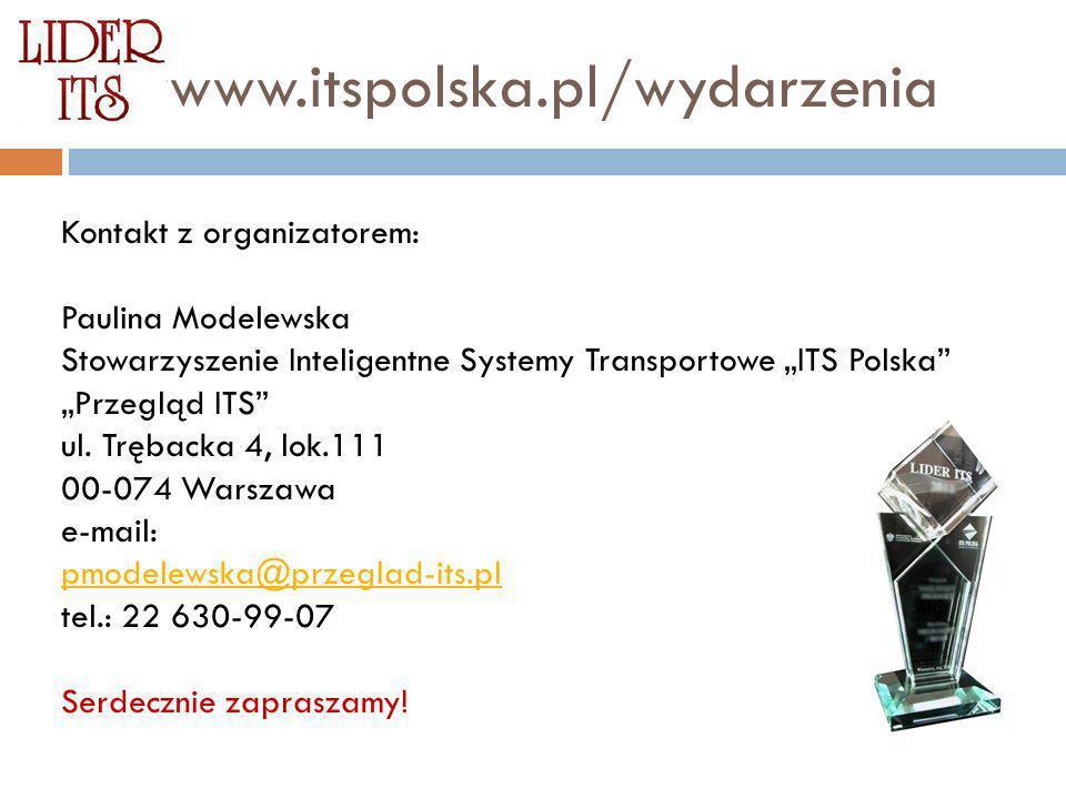 wwwww.itspolska.pl/wydarzenia Kontakt z organizatorem: Paulina Modelewska Stowarzyszenie Inteligentne Systemy Transportowe ITS Polska Przegląd ITS ul.