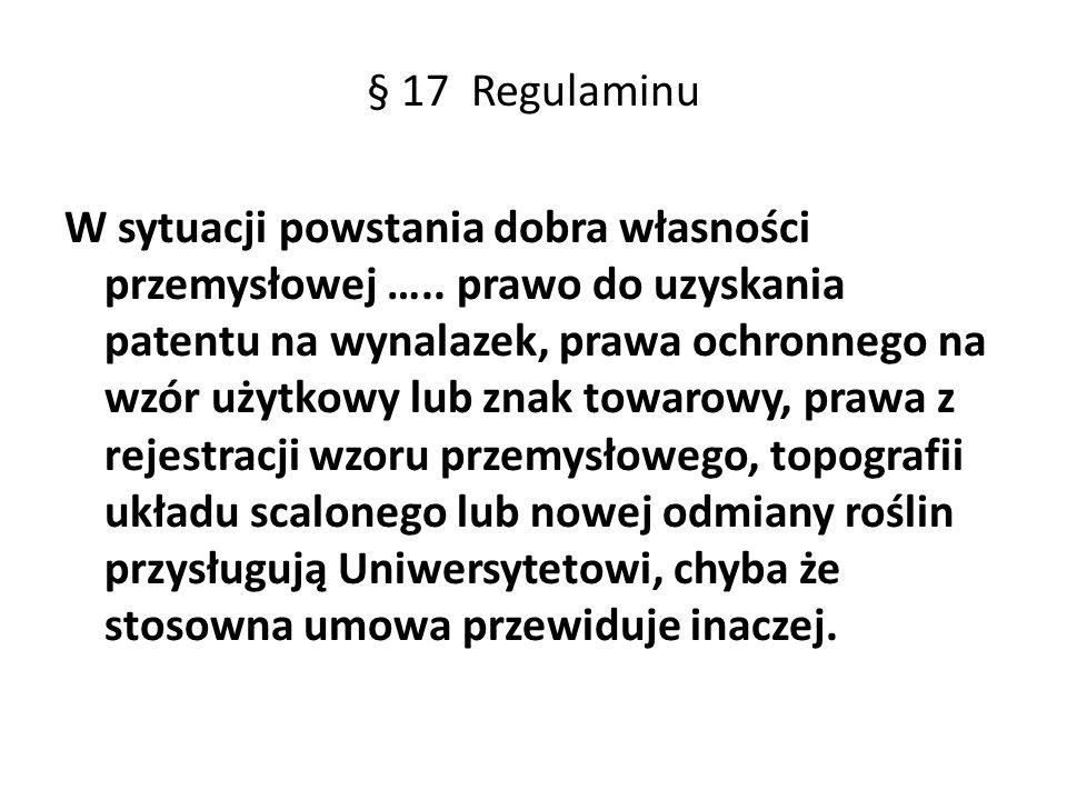 § 17 Regulaminu W sytuacji powstania dobra własności przemysłowej ….. prawo do uzyskania patentu na wynalazek, prawa ochronnego na wzór użytkowy lub z